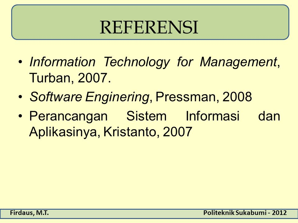 Firdaus, M.T.Politeknik Sukabumi - 2012 REFERENSI Information Technology for Management, Turban, 2007. Software Enginering, Pressman, 2008 Perancangan