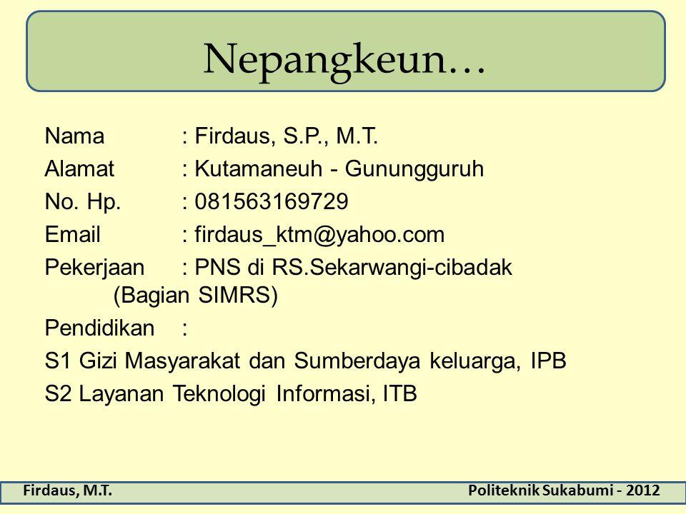 Firdaus, M.T.Politeknik Sukabumi - 2012 Nepangkeun… Nama: Firdaus, S.P., M.T.