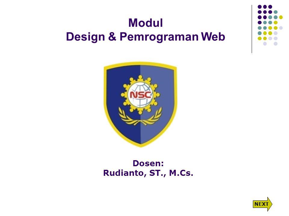Modul Design & Pemrograman Web Dosen: Rudianto, ST., M.Cs. NEXT