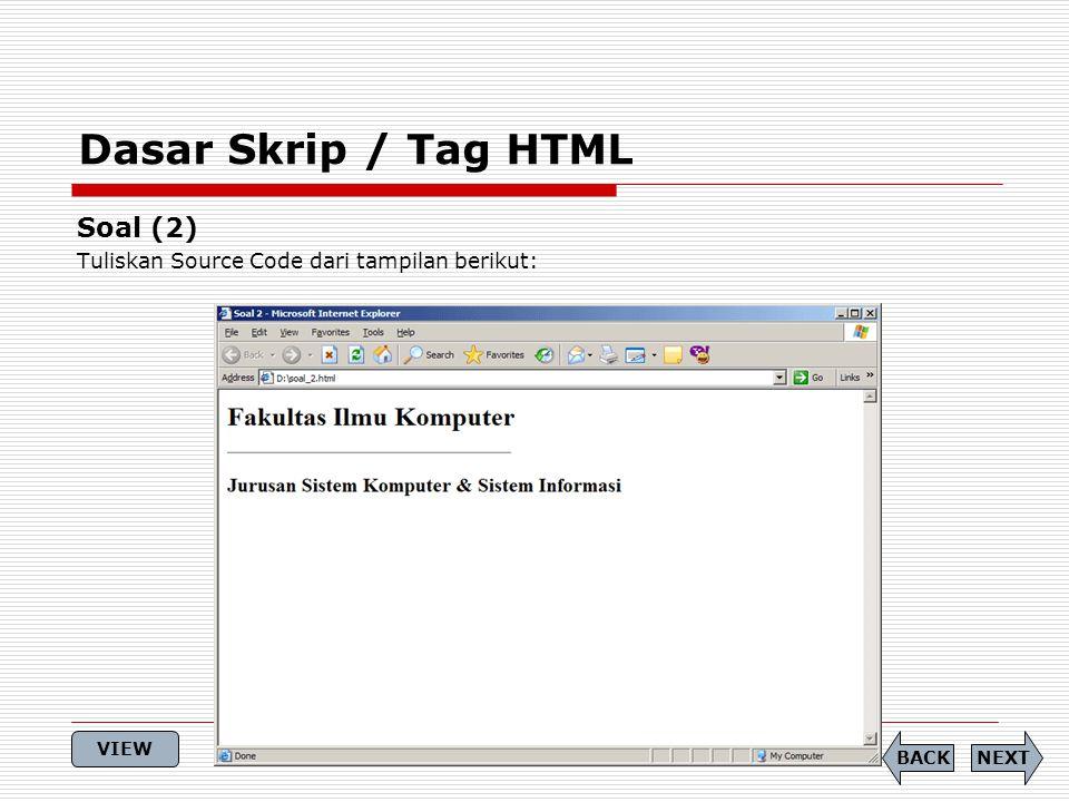 Dasar Skrip / Tag HTML Soal (2) Tuliskan Source Code dari tampilan berikut: NEXTBACK VIEW