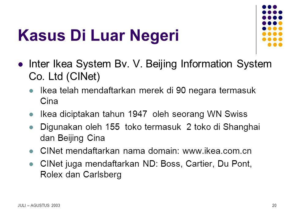 JULI – AGUSTUS 200320 Kasus Di Luar Negeri Inter Ikea System Bv. V. Beijing Information System Co. Ltd (CINet) Ikea telah mendaftarkan merek di 90 neg