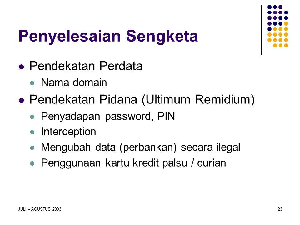 JULI – AGUSTUS 200323 Penyelesaian Sengketa Pendekatan Perdata Nama domain Pendekatan Pidana (Ultimum Remidium) Penyadapan password, PIN Interception