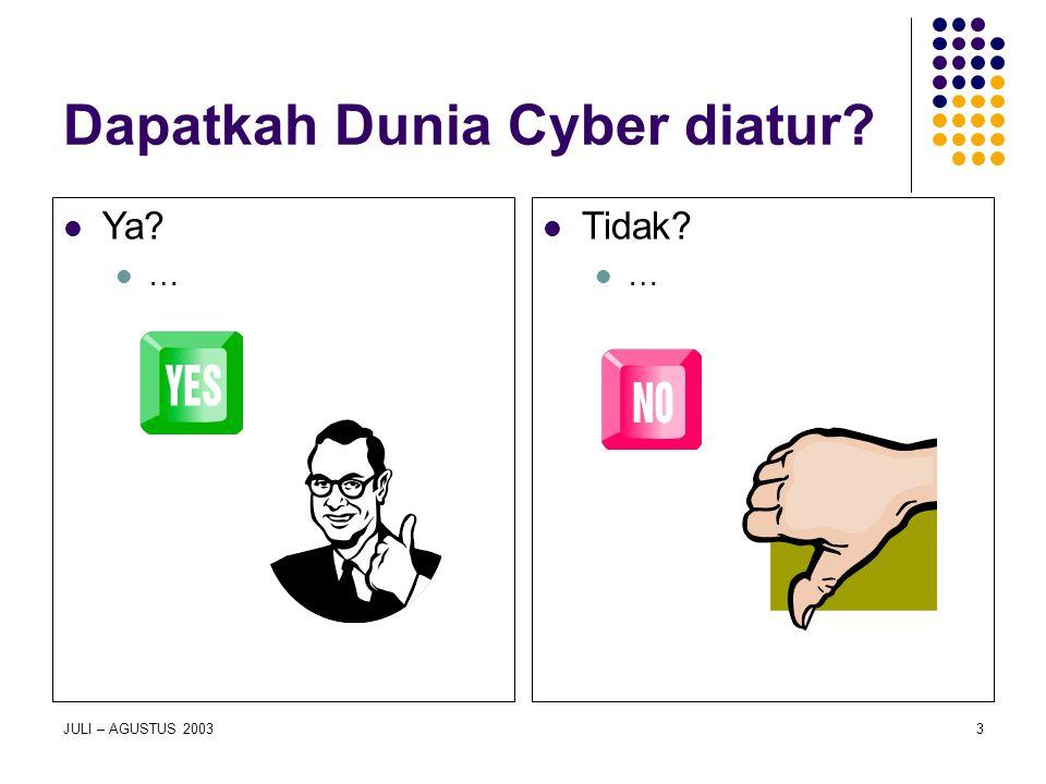 JULI – AGUSTUS 20033 Dapatkah Dunia Cyber diatur? Ya? … Tidak? …