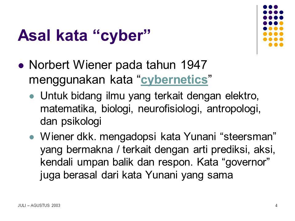 "JULI – AGUSTUS 20034 Asal kata ""cyber"" Norbert Wiener pada tahun 1947 menggunakan kata ""cybernetics"" Untuk bidang ilmu yang terkait dengan elektro, ma"