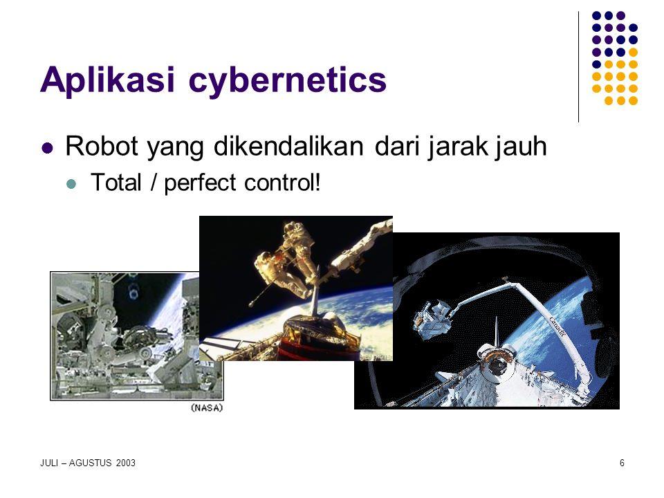 6 Aplikasi cybernetics Robot yang dikendalikan dari jarak jauh Total / perfect control!