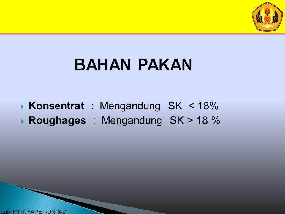 Konsentrat : Mengandung SK < 18%  Roughages : Mengandung SK > 18 % Lab. NTU, FAPET-UNPAD