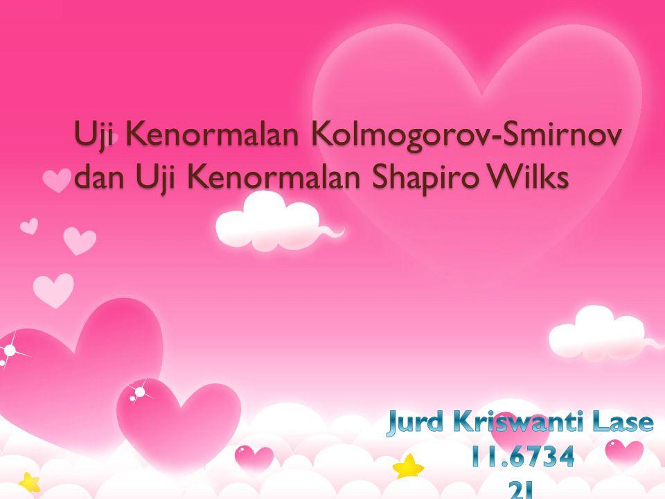 Uji Kenormalan Kolmogorov-Smirnov dan Uji Kenormalan Shapiro Wilks