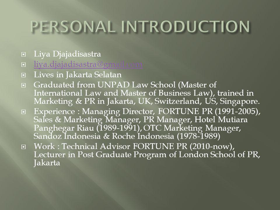 Liya Djajadisastra  liya.djajadisastra@gmail.com liya.djajadisastra@gmail.com  Lives in Jakarta Selatan  Graduated from UNPAD Law School (Master of International Law and Master of Business Law), trained in Marketing & PR in Jakarta, UK, Switzerland, US, Singapore.