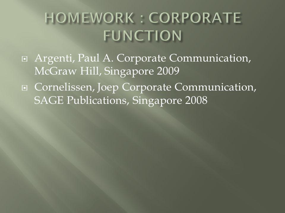  Argenti, Paul A. Corporate Communication, McGraw Hill, Singapore 2009  Cornelissen, Joep Corporate Communication, SAGE Publications, Singapore 2008