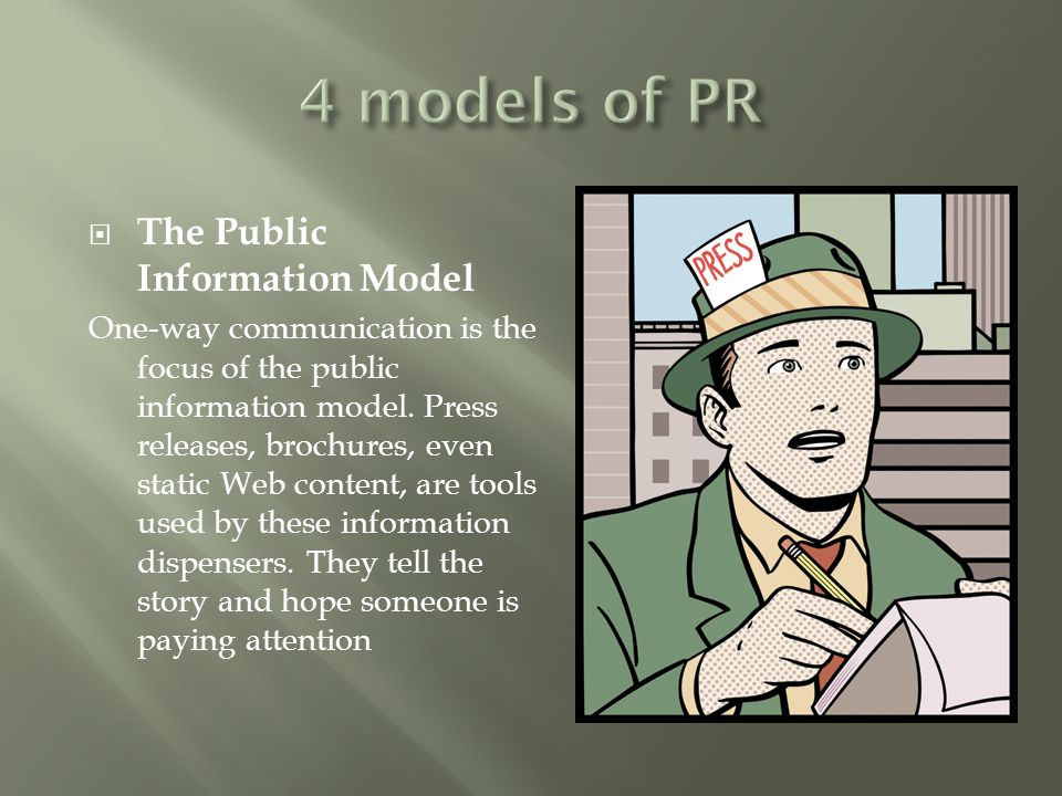  The Public Information Model One-way communication is the focus of the public information model. Press releases, brochures, even static Web content,