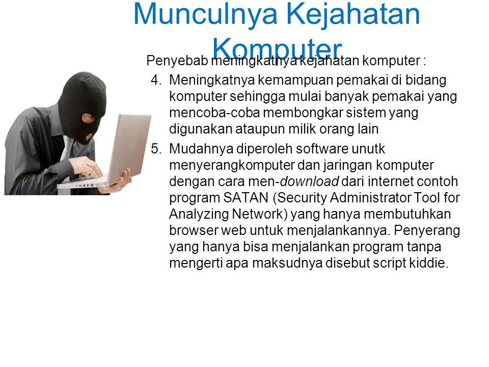 Munculnya Kejahatan Komputer Penyebab meningkatnya kejahatan komputer : 4.Meningkatnya kemampuan pemakai di bidang komputer sehingga mulai banyak pema