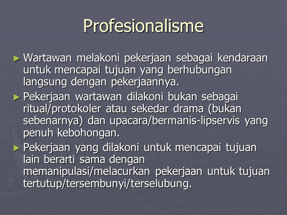 Profesionalisme ► Wartawan melakoni pekerjaan sebagai kendaraan untuk mencapai tujuan yang berhubungan langsung dengan pekerjaannya. ► Pekerjaan warta