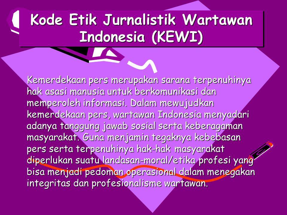 Kode Etik Jurnalistik Wartawan Indonesia (KEWI) Kemerdekaan pers merupakan sarana terpenuhinya hak asasi manusia untuk berkomunikasi dan memperoleh in