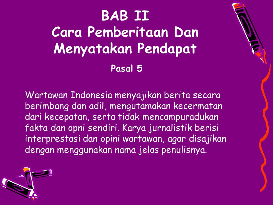 BAB II Cara Pemberitaan Dan Menyatakan Pendapat Pasal 5 Wartawan Indonesia menyajikan berita secara berimbang dan adil, mengutamakan kecermatan dari k