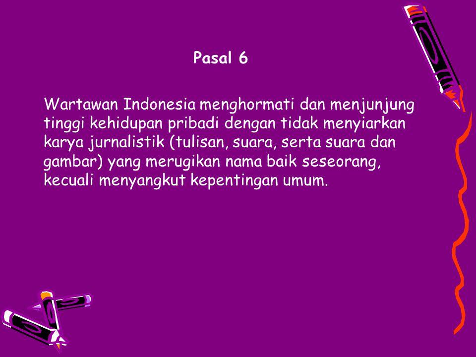 Pasal 6 Wartawan Indonesia menghormati dan menjunjung tinggi kehidupan pribadi dengan tidak menyiarkan karya jurnalistik (tulisan, suara, serta suara