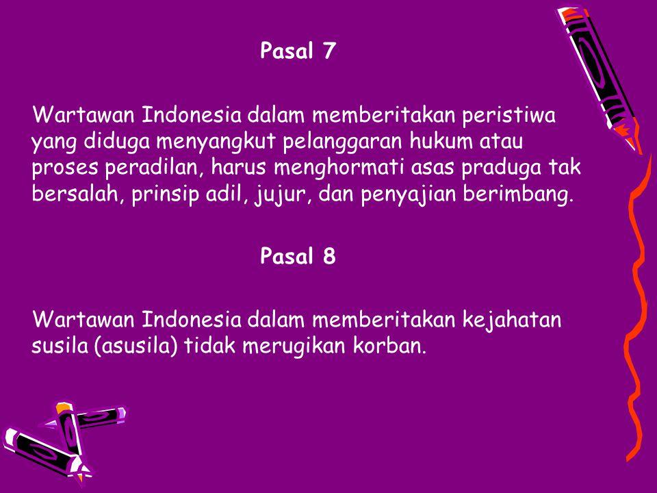Pasal 7 Wartawan Indonesia dalam memberitakan peristiwa yang diduga menyangkut pelanggaran hukum atau proses peradilan, harus menghormati asas praduga