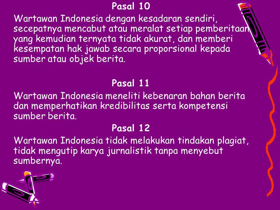 Pasal 10 Wartawan Indonesia dengan kesadaran sendiri, secepatnya mencabut atau meralat setiap pemberitaan yang kemudian ternyata tidak akurat, dan mem