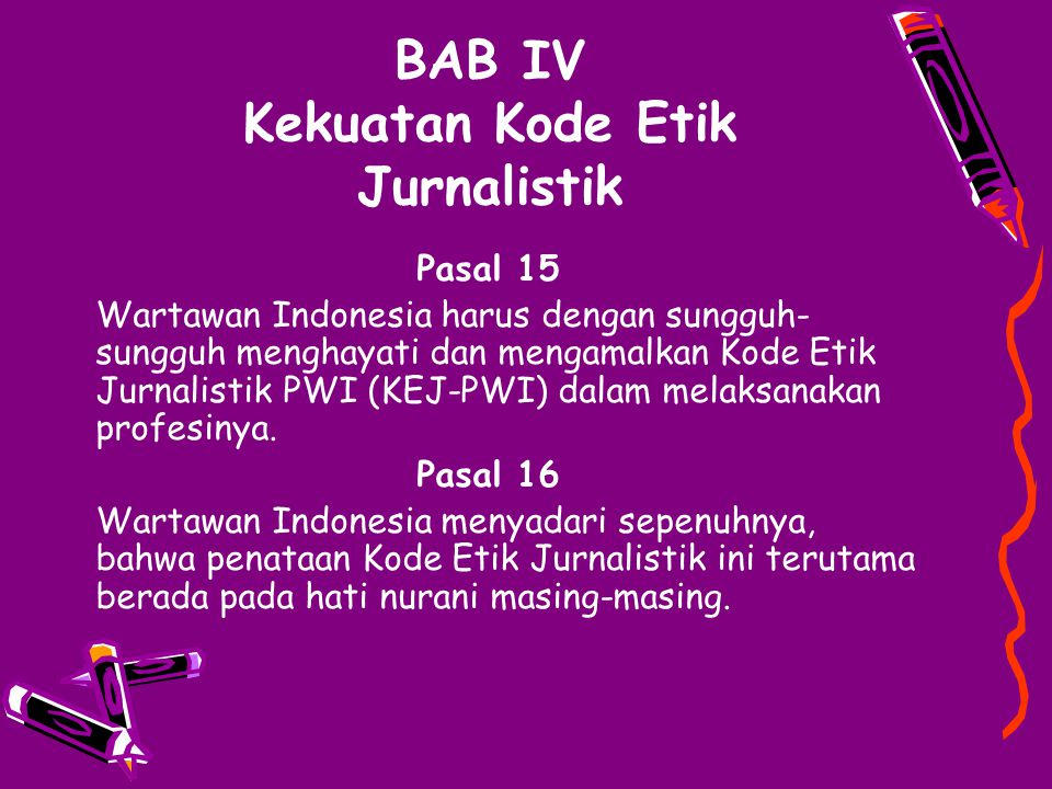 BAB IV Kekuatan Kode Etik Jurnalistik Pasal 15 Wartawan Indonesia harus dengan sungguh- sungguh menghayati dan mengamalkan Kode Etik Jurnalistik PWI (