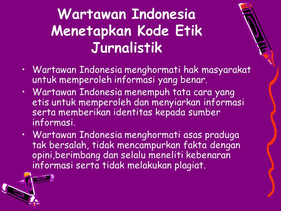 Wartawan Indonesia Menetapkan Kode Etik Jurnalistik Wartawan Indonesia menghormati hak masyarakat untuk memperoleh informasi yang benar. Wartawan Indo