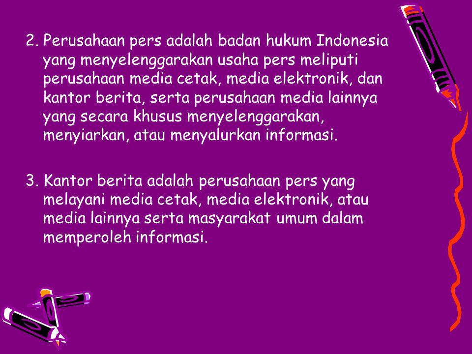 2. Perusahaan pers adalah badan hukum Indonesia yang menyelenggarakan usaha pers meliputi perusahaan media cetak, media elektronik, dan kantor berita,
