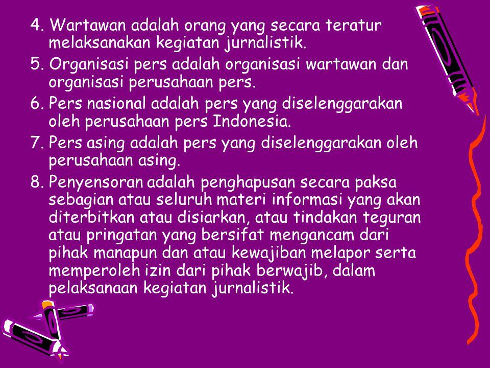 4. Wartawan adalah orang yang secara teratur melaksanakan kegiatan jurnalistik. 5. Organisasi pers adalah organisasi wartawan dan organisasi perusahaa