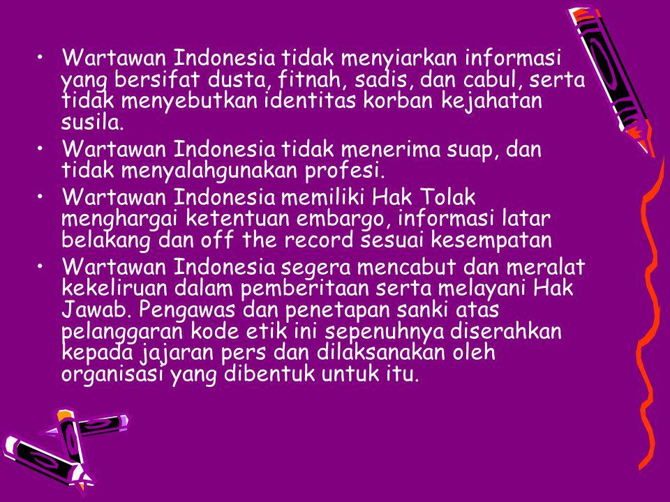 Wartawan Indonesia tidak menyiarkan informasi yang bersifat dusta, fitnah, sadis, dan cabul, serta tidak menyebutkan identitas korban kejahatan susila