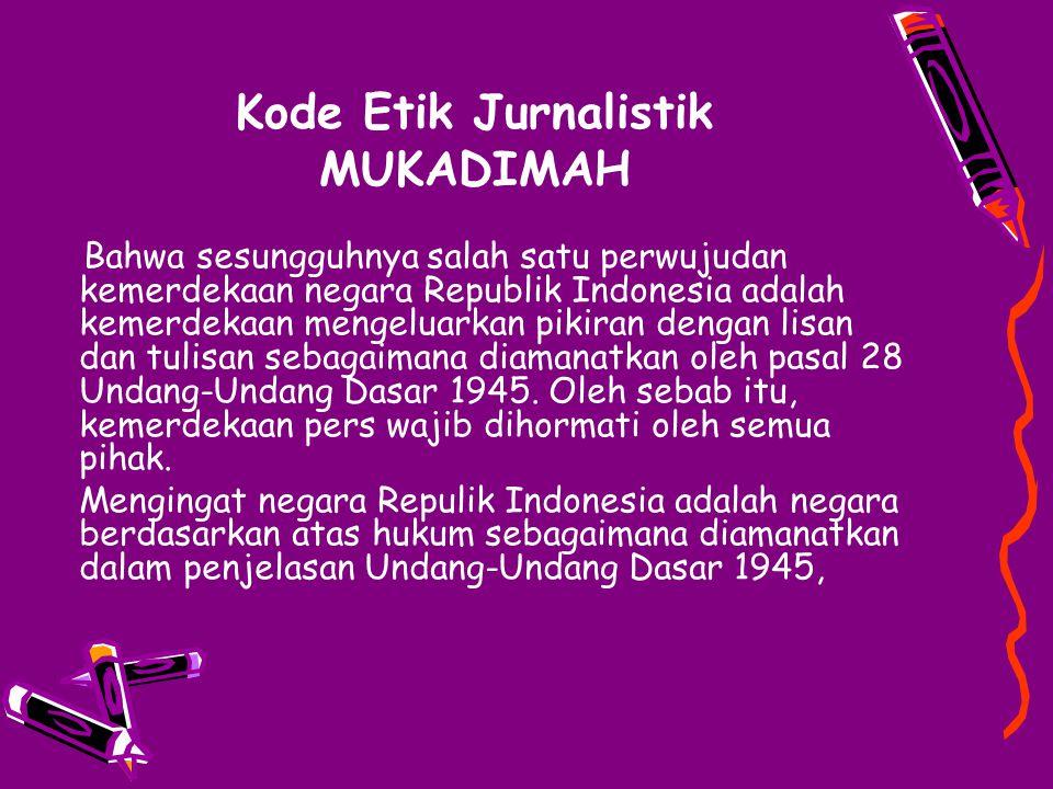 Kode Etik Jurnalistik MUKADIMAH Bahwa sesungguhnya salah satu perwujudan kemerdekaan negara Republik Indonesia adalah kemerdekaan mengeluarkan pikiran