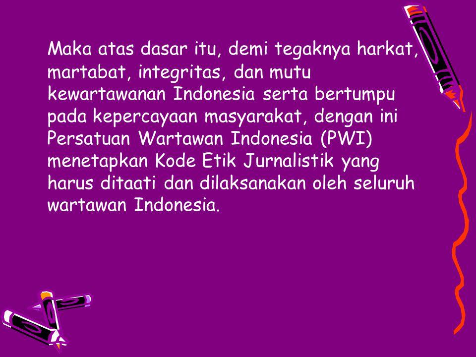 Maka atas dasar itu, demi tegaknya harkat, martabat, integritas, dan mutu kewartawanan Indonesia serta bertumpu pada kepercayaan masyarakat, dengan in