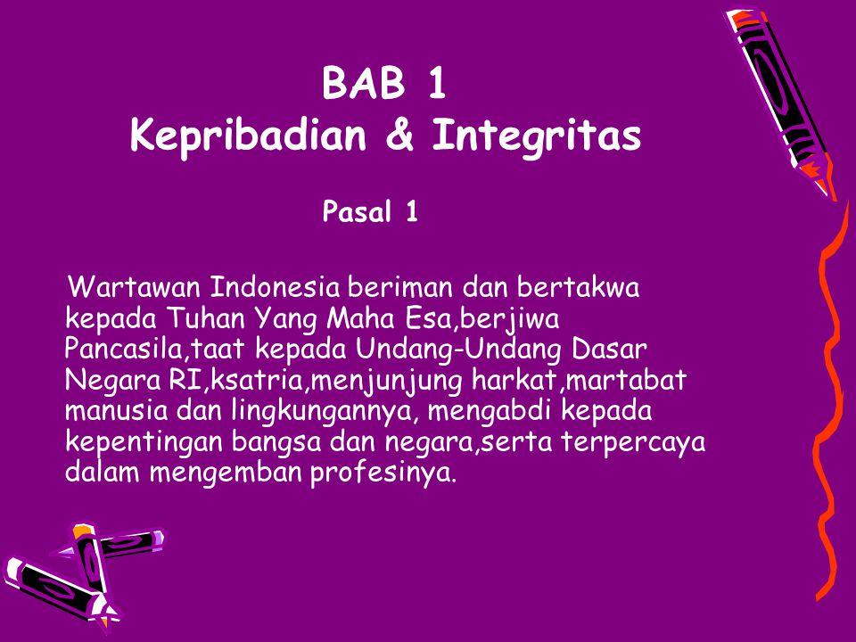 BAB 1 Kepribadian & Integritas Pasal 1 Wartawan Indonesia beriman dan bertakwa kepada Tuhan Yang Maha Esa,berjiwa Pancasila,taat kepada Undang-Undang