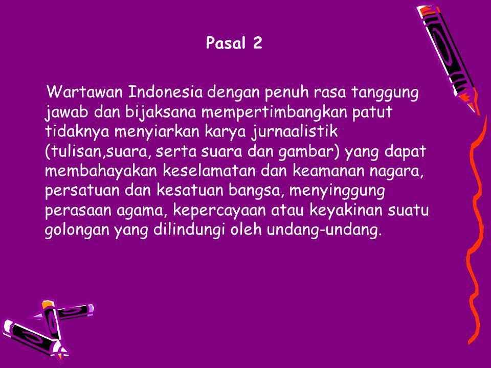 Pasal 2 Wartawan Indonesia dengan penuh rasa tanggung jawab dan bijaksana mempertimbangkan patut tidaknya menyiarkan karya jurnaalistik (tulisan,suara