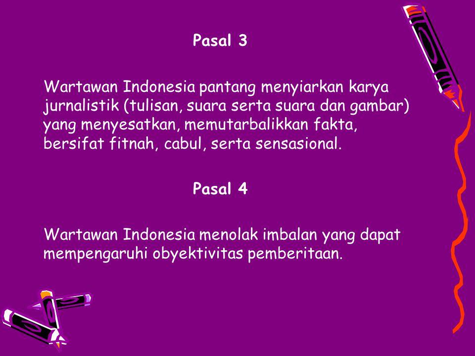 Pasal 3 Wartawan Indonesia pantang menyiarkan karya jurnalistik (tulisan, suara serta suara dan gambar) yang menyesatkan, memutarbalikkan fakta, bersi