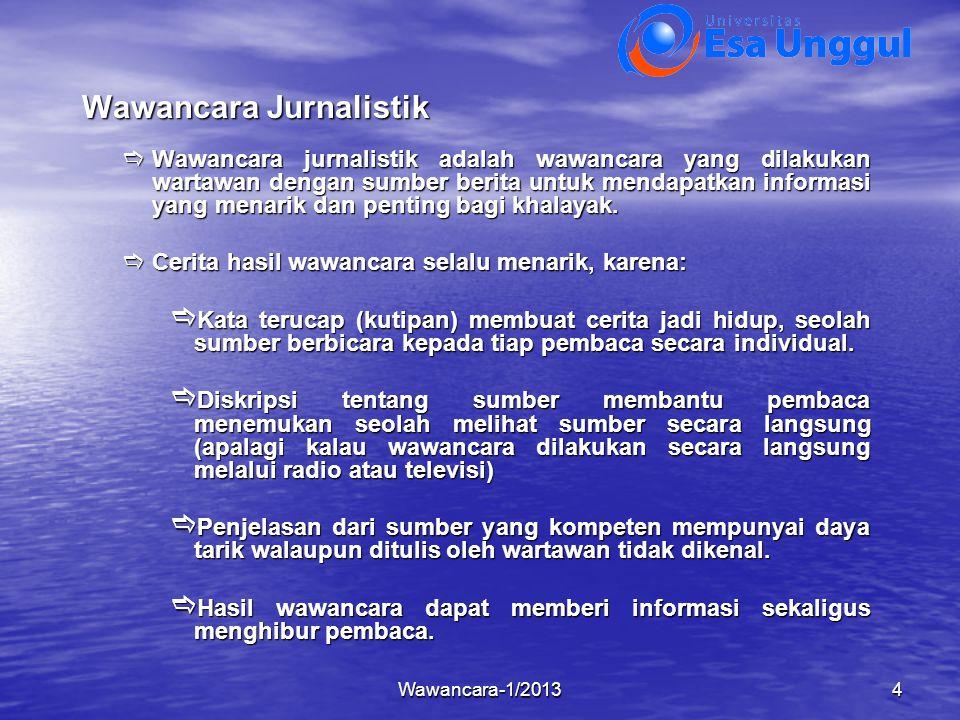 Wawancara-1/20134 Wawancara Jurnalistik  Wawancara jurnalistik adalah wawancara yang dilakukan wartawan dengan sumber berita untuk mendapatkan inform