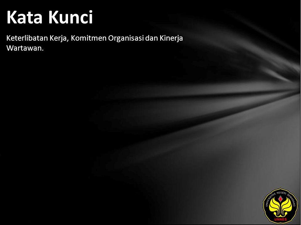 Kata Kunci Keterlibatan Kerja, Komitmen Organisasi dan Kinerja Wartawan.