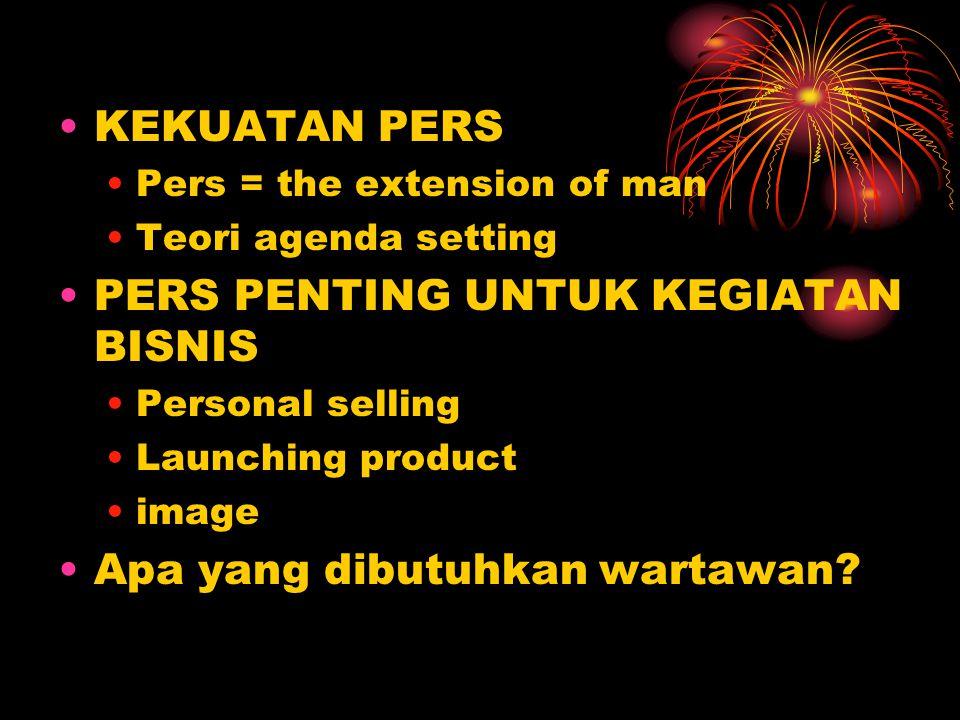 KEKUATAN PERS Pers = the extension of man Teori agenda setting PERS PENTING UNTUK KEGIATAN BISNIS Personal selling Launching product image Apa yang dibutuhkan wartawan