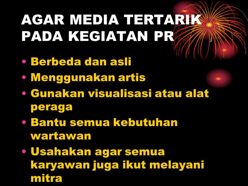 AGAR MEDIA TERTARIK PADA KEGIATAN PR Berbeda dan asli Menggunakan artis Gunakan visualisasi atau alat peraga Bantu semua kebutuhan wartawan Usahakan agar semua karyawan juga ikut melayani mitra