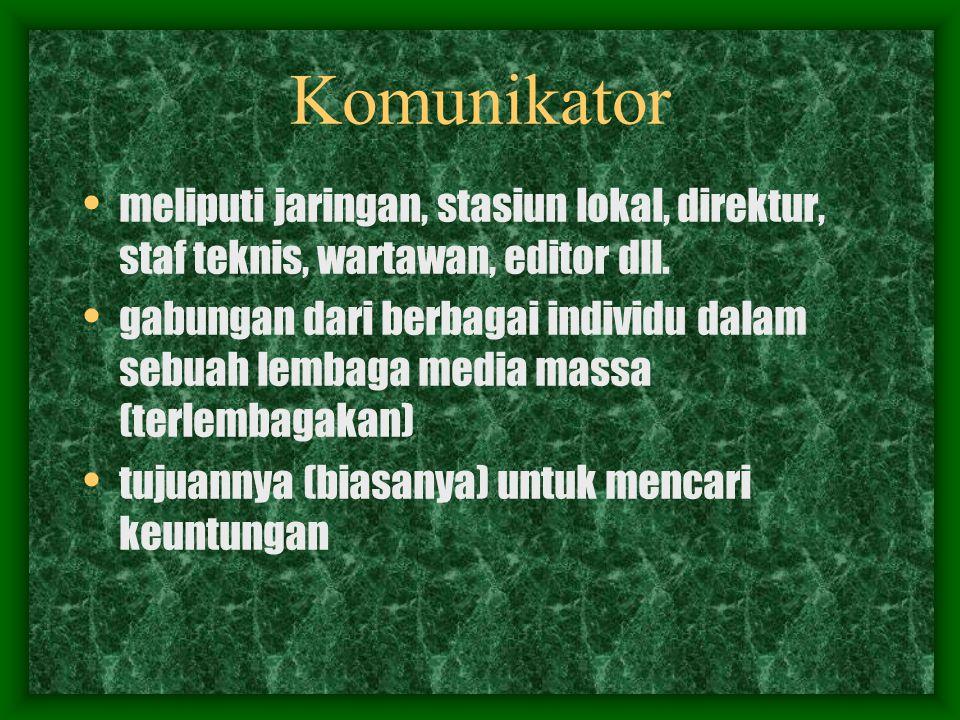 Komunikator meliputi jaringan, stasiun lokal, direktur, staf teknis, wartawan, editor dll.