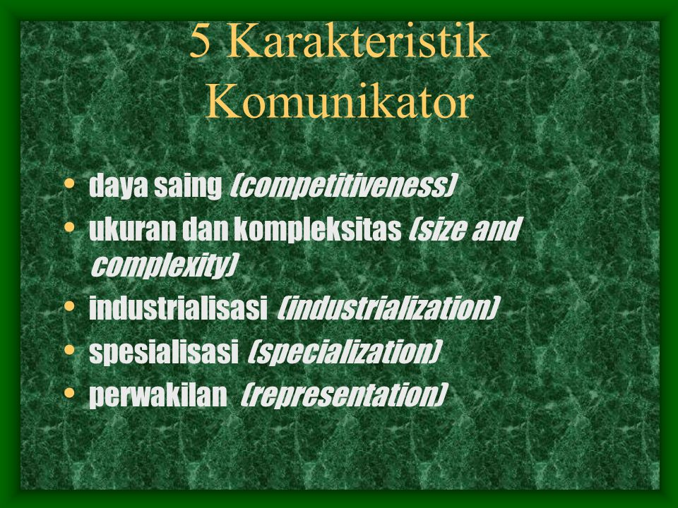 5 Karakteristik Komunikator daya saing (competitiveness) ukuran dan kompleksitas (size and complexity) industrialisasi (industrialization) spesialisasi (specialization) perwakilan (representation)