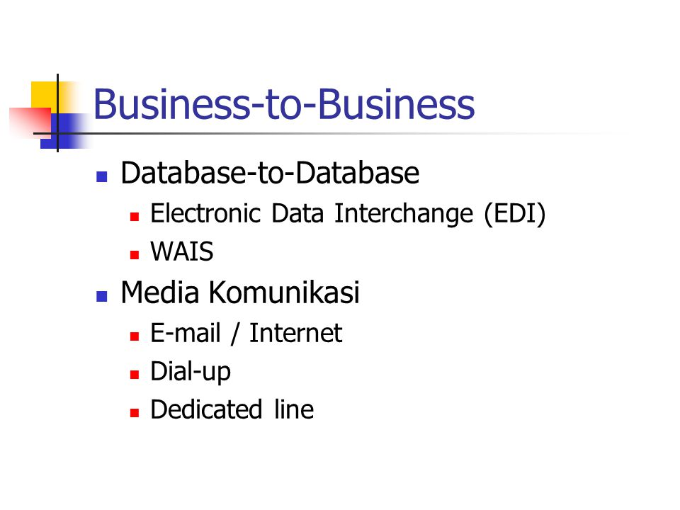 Business-to-Business Database-to-Database Electronic Data Interchange (EDI) WAIS Media Komunikasi E-mail / Internet Dial-up Dedicated line