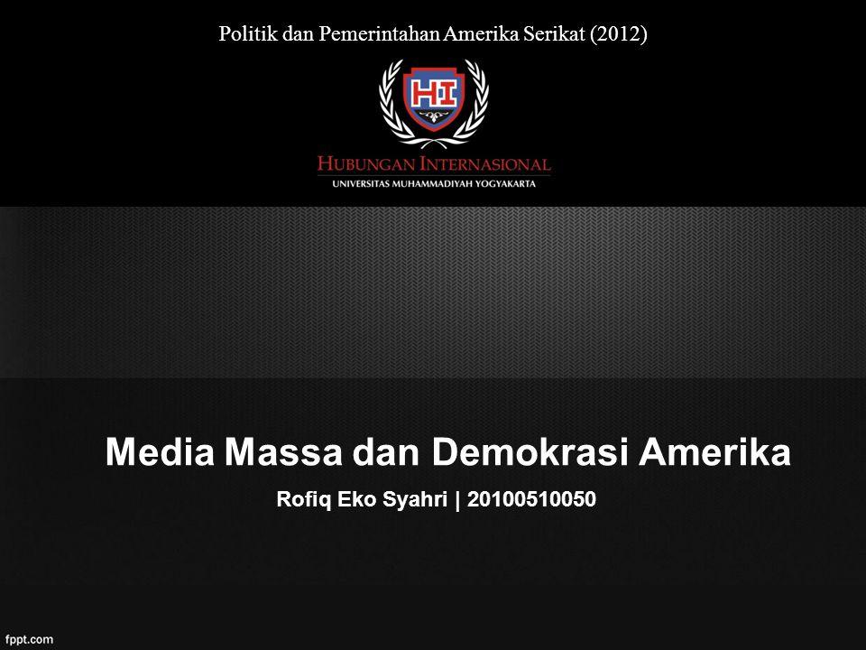 Media Massa dan Demokrasi Amerika Rofiq Eko Syahri | 20100510050 Politik dan Pemerintahan Amerika Serikat (2012)