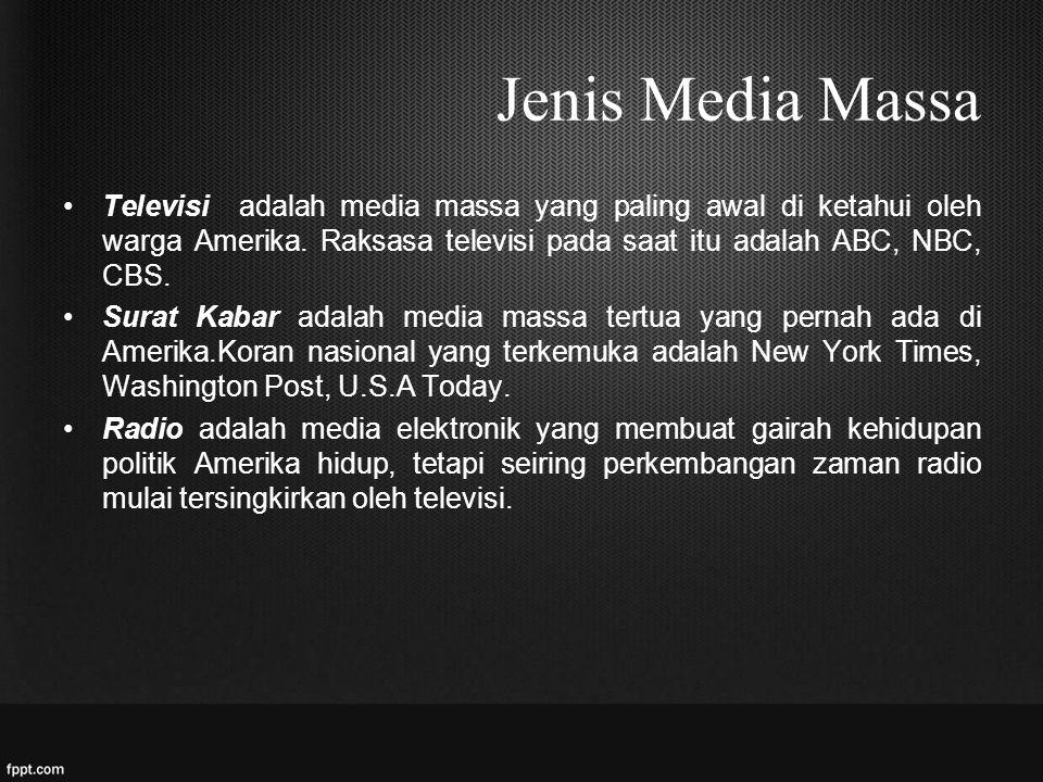 Jenis Media Massa Televisi adalah media massa yang paling awal di ketahui oleh warga Amerika. Raksasa televisi pada saat itu adalah ABC, NBC, CBS. Sur