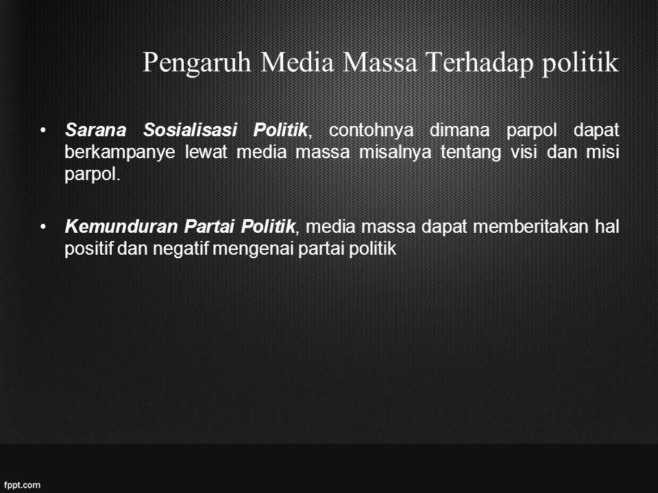Pengaruh Media Massa Terhadap politik Sarana Sosialisasi Politik, contohnya dimana parpol dapat berkampanye lewat media massa misalnya tentang visi dan misi parpol.