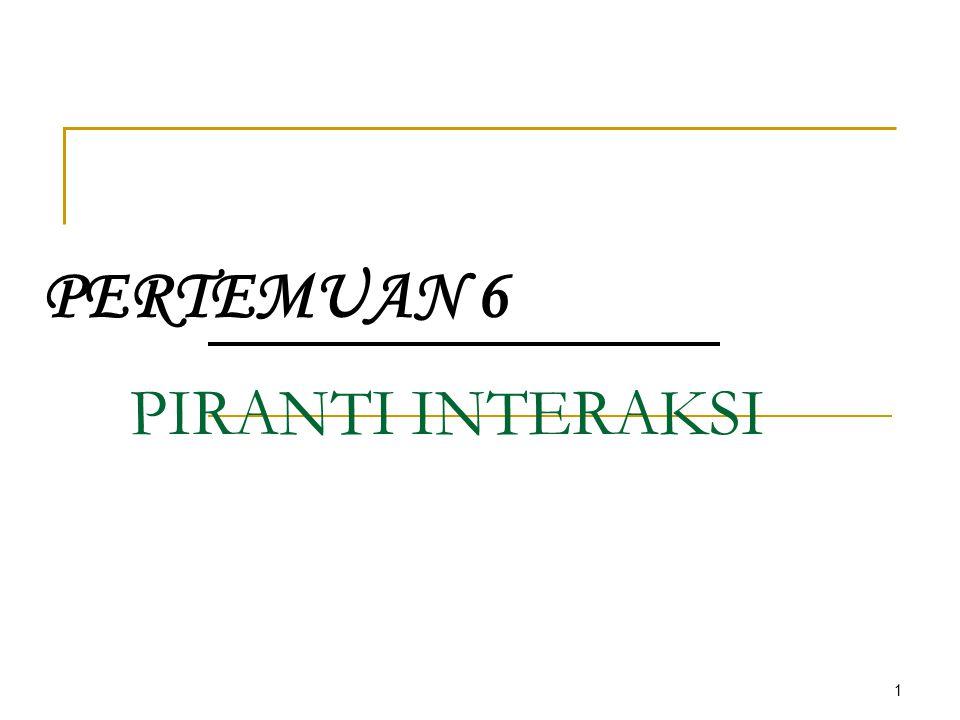 1 PIRANTI INTERAKSI PERTEMUAN 6