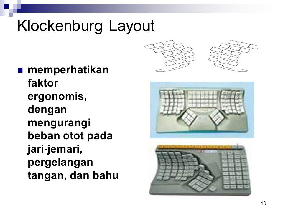10 Klockenburg Layout memperhatikan faktor ergonomis, dengan mengurangi beban otot pada jari-jemari, pergelangan tangan, dan bahu