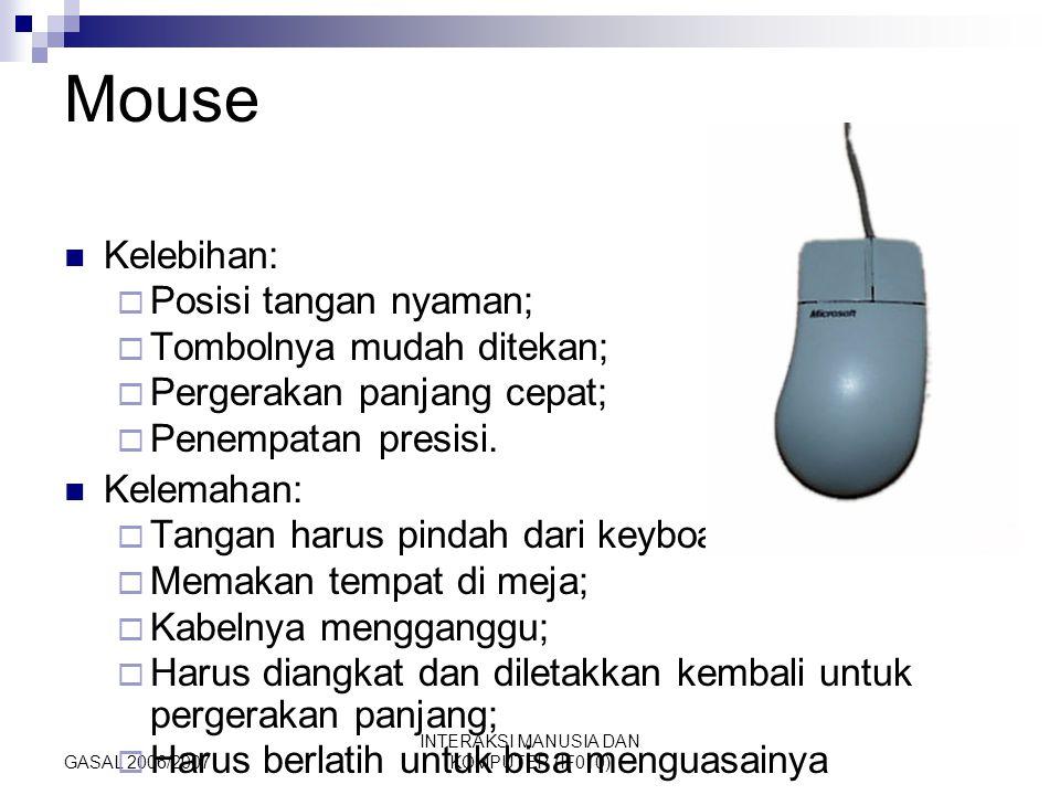 GASAL 2006/2007 INTERAKSI MANUSIA DAN KOMPUTER (IF010) Mouse Kelebihan:  Posisi tangan nyaman;  Tombolnya mudah ditekan;  Pergerakan panjang cepat;