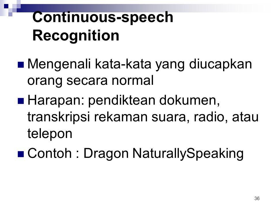 36 Continuous-speech Recognition Mengenali kata-kata yang diucapkan orang secara normal Harapan: pendiktean dokumen, transkripsi rekaman suara, radio,