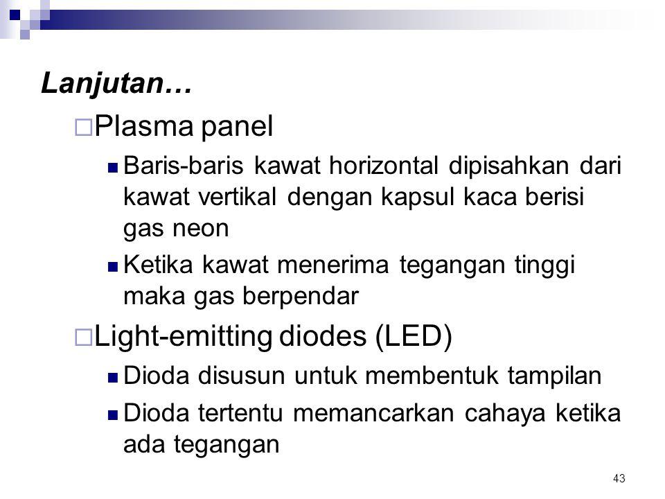 43 Lanjutan…  Plasma panel Baris-baris kawat horizontal dipisahkan dari kawat vertikal dengan kapsul kaca berisi gas neon Ketika kawat menerima tegan