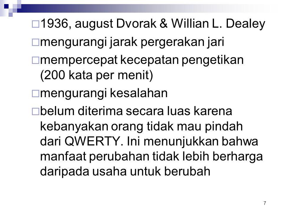 7  1936, august Dvorak & Willian L. Dealey  mengurangi jarak pergerakan jari  mempercepat kecepatan pengetikan (200 kata per menit)  mengurangi ke