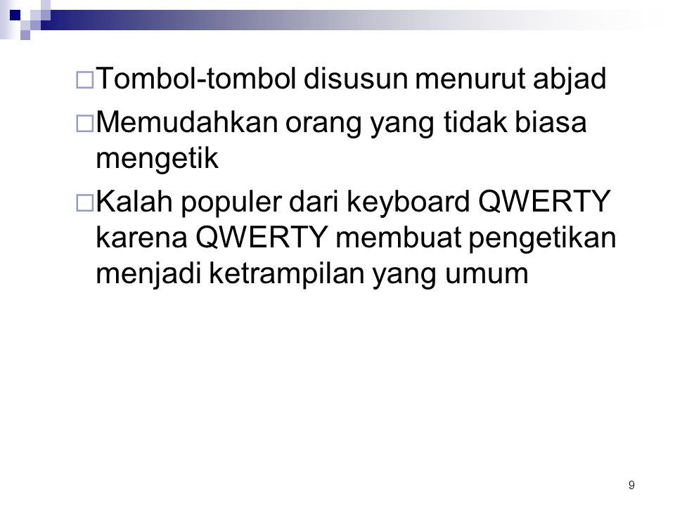 9  Tombol-tombol disusun menurut abjad  Memudahkan orang yang tidak biasa mengetik  Kalah populer dari keyboard QWERTY karena QWERTY membuat penget