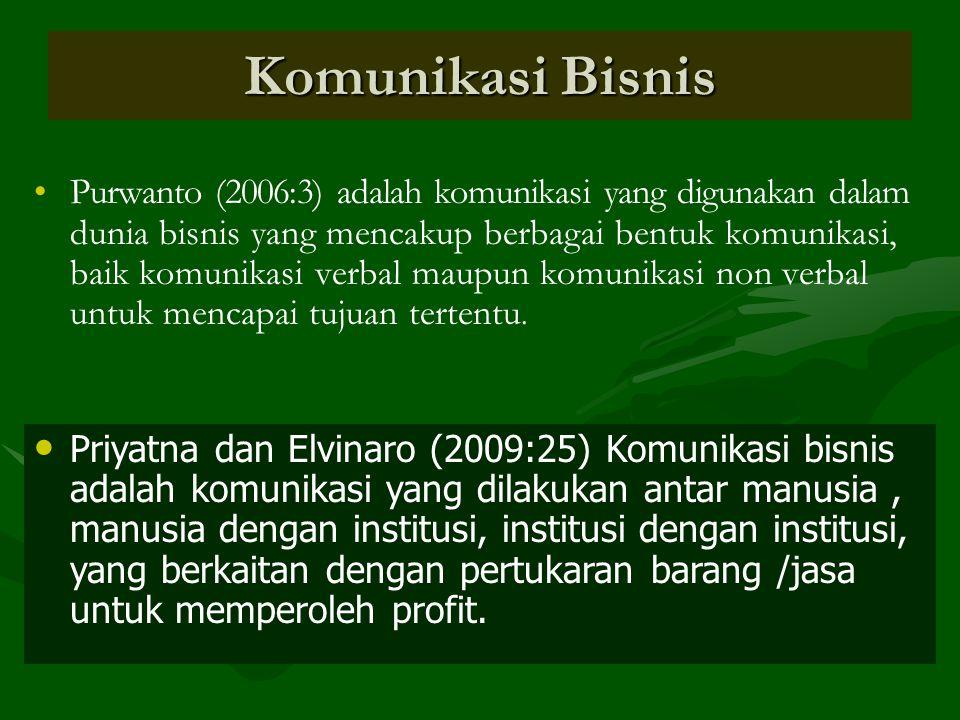 Komunikasi Bisnis Purwanto (2006:3) adalah komunikasi yang digunakan dalam dunia bisnis yang mencakup berbagai bentuk komunikasi, baik komunikasi verb