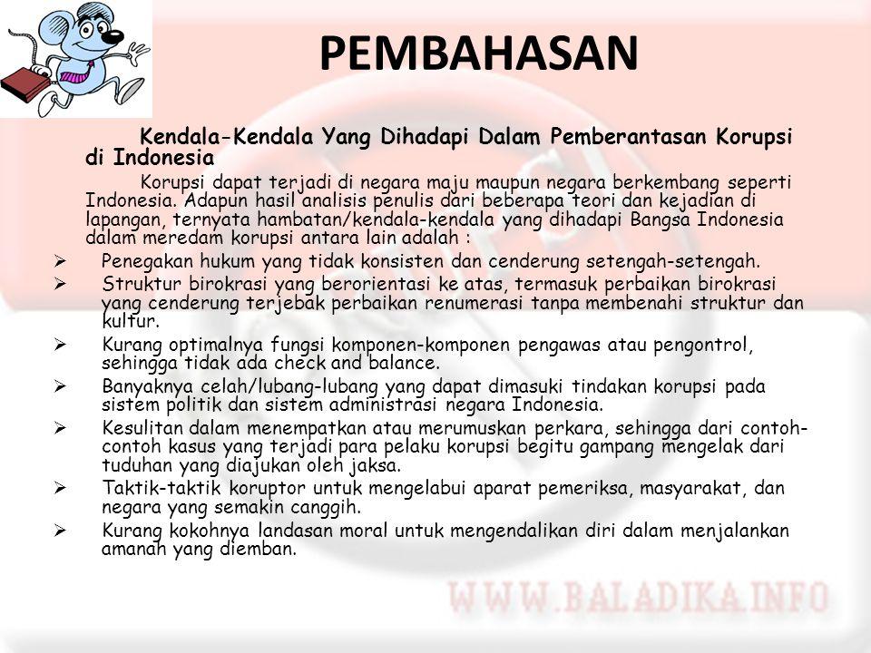 PEMBAHASAN Kendala-Kendala Yang Dihadapi Dalam Pemberantasan Korupsi di Indonesia Korupsi dapat terjadi di negara maju maupun negara berkembang sepert